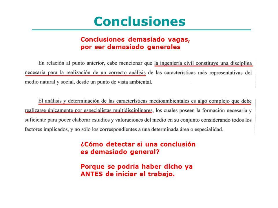 Conclusiones Conclusiones demasiado vagas, por ser demasiado generales ¿Cómo detectar si una conclusión es demasiado general? Porque se podría haber d