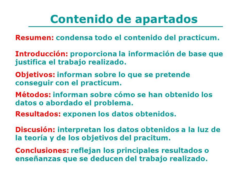 Contenido de apartados Resumen: condensa todo el contenido del practicum. Introducción: proporciona la información de base que justifica el trabajo re