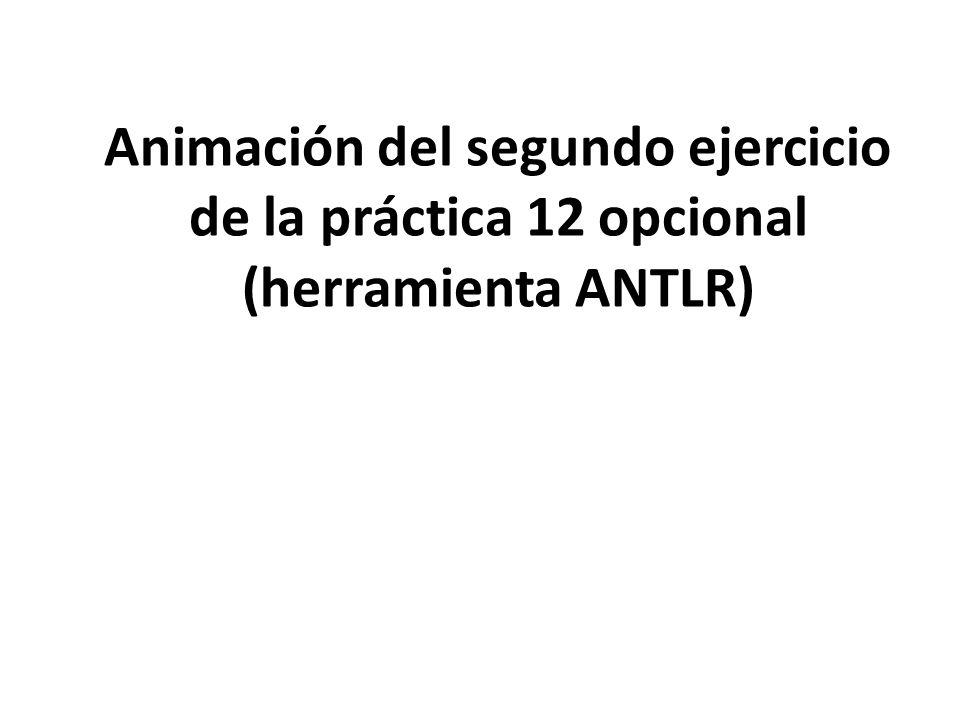 Animación del segundo ejercicio de la práctica 12 opcional (herramienta ANTLR)