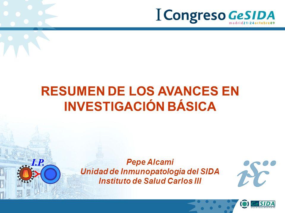 RESUMEN DE LOS AVANCES EN INVESTIGACIÓN BÁSICA Pepe Alcami Unidad de Inmunopatologia del SIDA Instituto de SaIud Carlos III I.P.