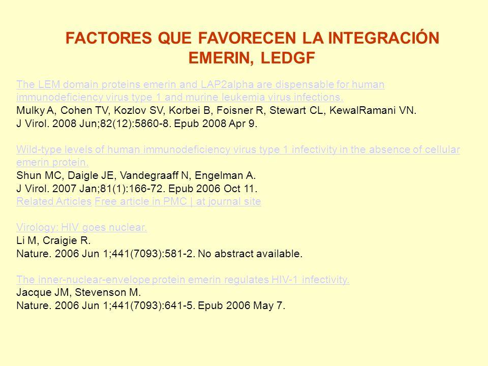 FACTORES QUE FAVORECEN LA INTEGRACIÓN EMERIN, LEDGF The LEM domain proteins emerin and LAP2alpha are dispensable for human immunodeficiency virus type