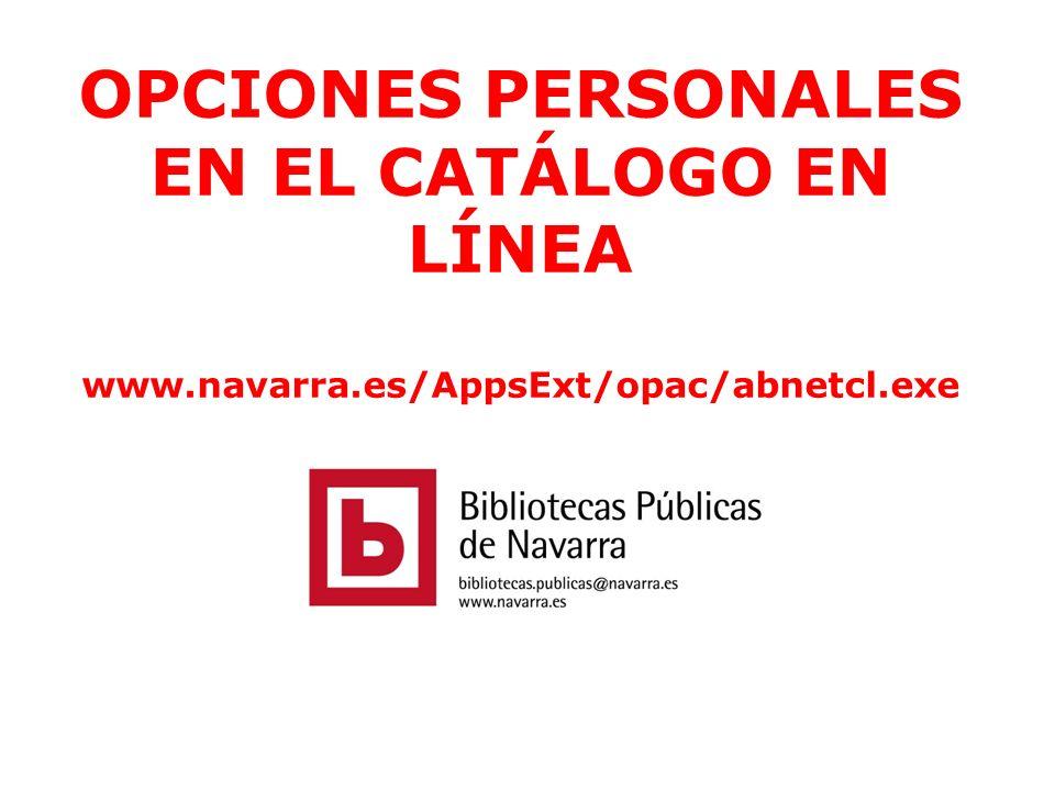 OPCIONES PERSONALES EN EL CATÁLOGO EN LÍNEA www.navarra.es/AppsExt/opac/abnetcl.exe