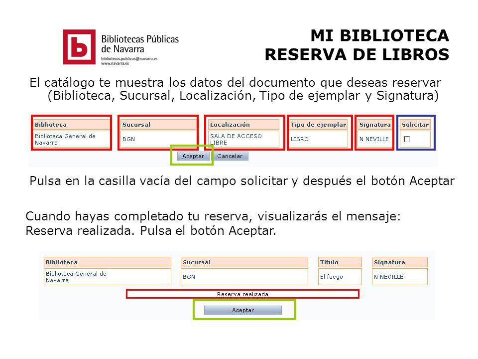 MI BIBLIOTECA RESERVA DE LIBROS El catálogo te muestra los datos del documento que deseas reservar (Biblioteca, Sucursal, Localización, Tipo de ejempl