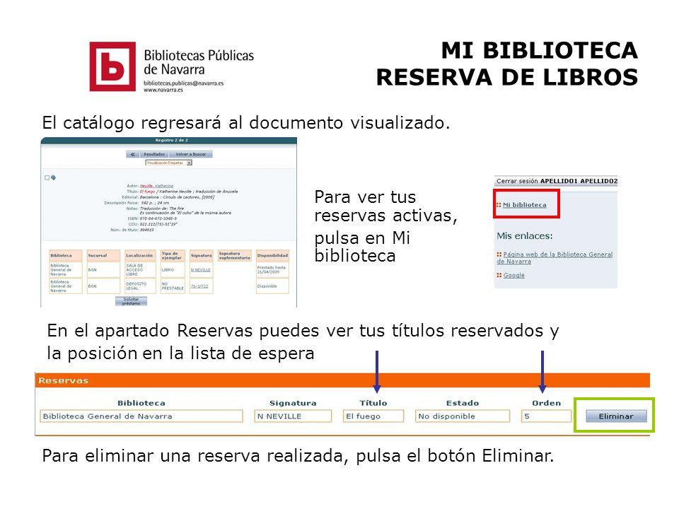 MI BIBLIOTECA RESERVA DE LIBROS El catálogo regresará al documento visualizado. Para eliminar una reserva realizada, pulsa el botón Eliminar. En el ap