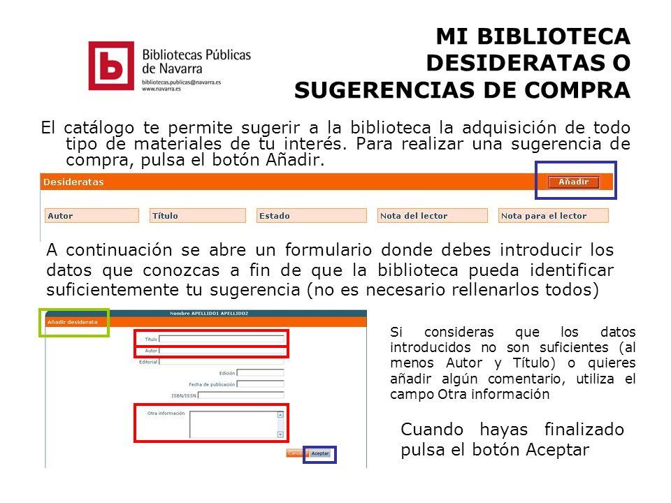 MI BIBLIOTECA DESIDERATAS O SUGERENCIAS DE COMPRA El catálogo te permite sugerir a la biblioteca la adquisición de todo tipo de materiales de tu inter