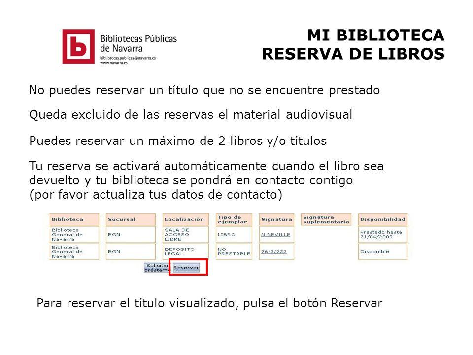 MI BIBLIOTECA RESERVA DE LIBROS No puedes reservar un título que no se encuentre prestado Queda excluido de las reservas el material audiovisual Puede