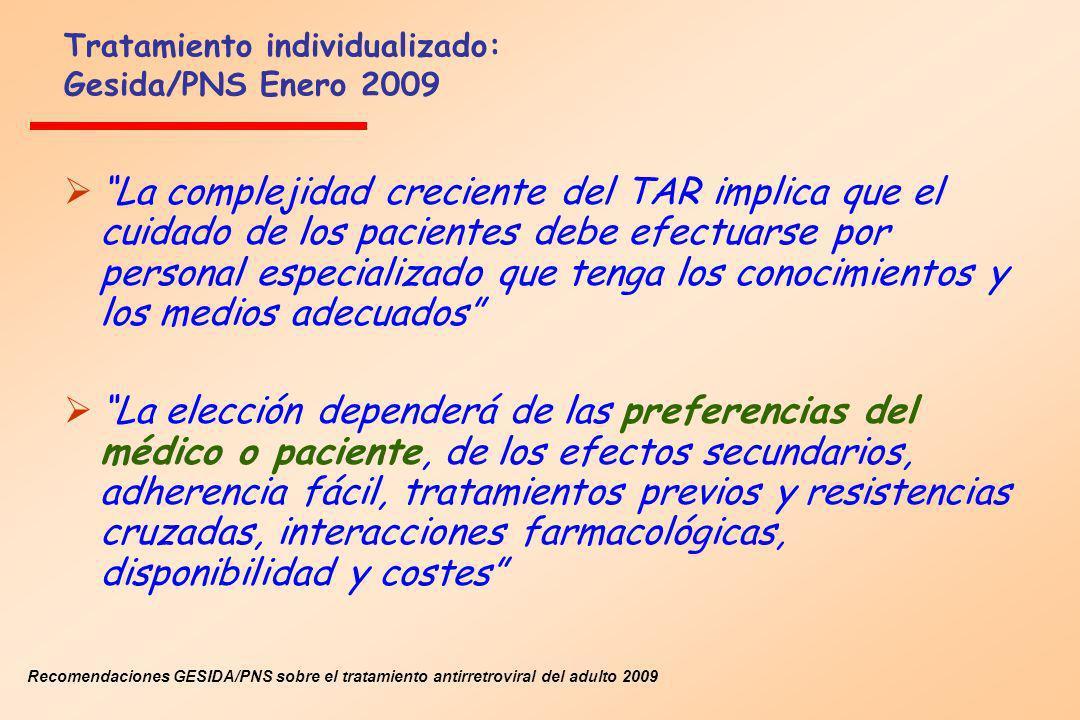 Tratamiento individualizado: Gesida/PNS Enero 2009 La complejidad creciente del TAR implica que el cuidado de los pacientes debe efectuarse por person