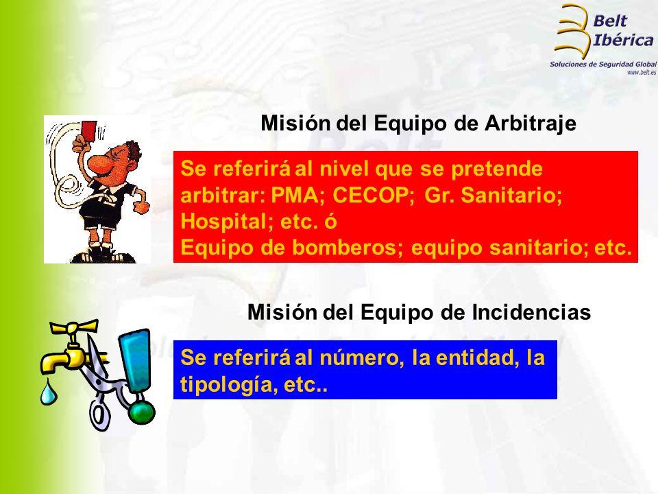 Misión del Equipo de Arbitraje Se referirá al nivel que se pretende arbitrar: PMA; CECOP; Gr. Sanitario; Hospital; etc. ó Equipo de bomberos; equipo s