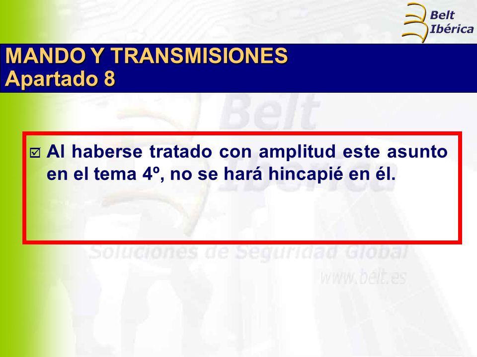 MANDO Y TRANSMISIONES Apartado 8 Al haberse tratado con amplitud este asunto en el tema 4º, no se hará hincapié en él.