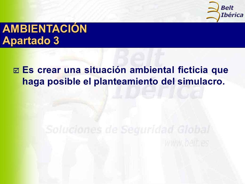 AMBIENTACIÓN Apartado 3 Es crear una situación ambiental ficticia que haga posible el planteamiento del simulacro.
