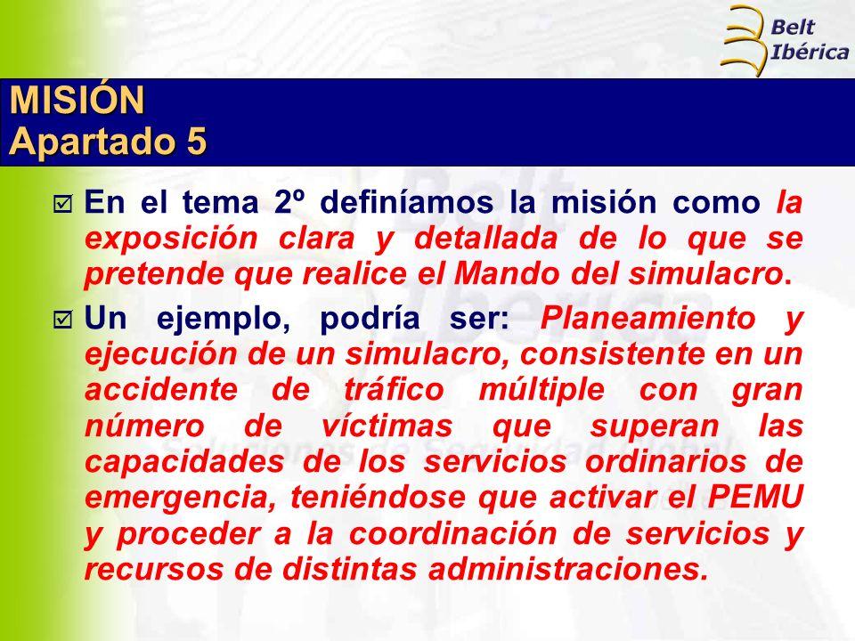 MISIÓN Apartado 5 En el tema 2º definíamos la misión como la exposición clara y detallada de lo que se pretende que realice el Mando del simulacro. Un