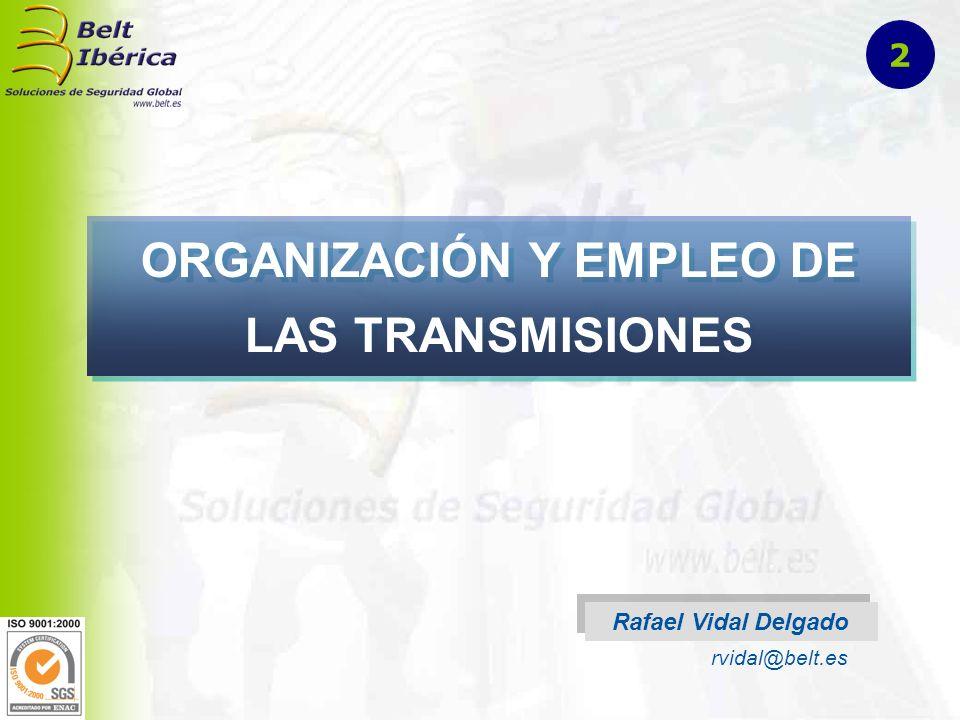 ORGANIZACIÓN Y EMPLEO DE LAS TRANSMISIONES Rafael Vidal Delgado rvidal@belt.es 2