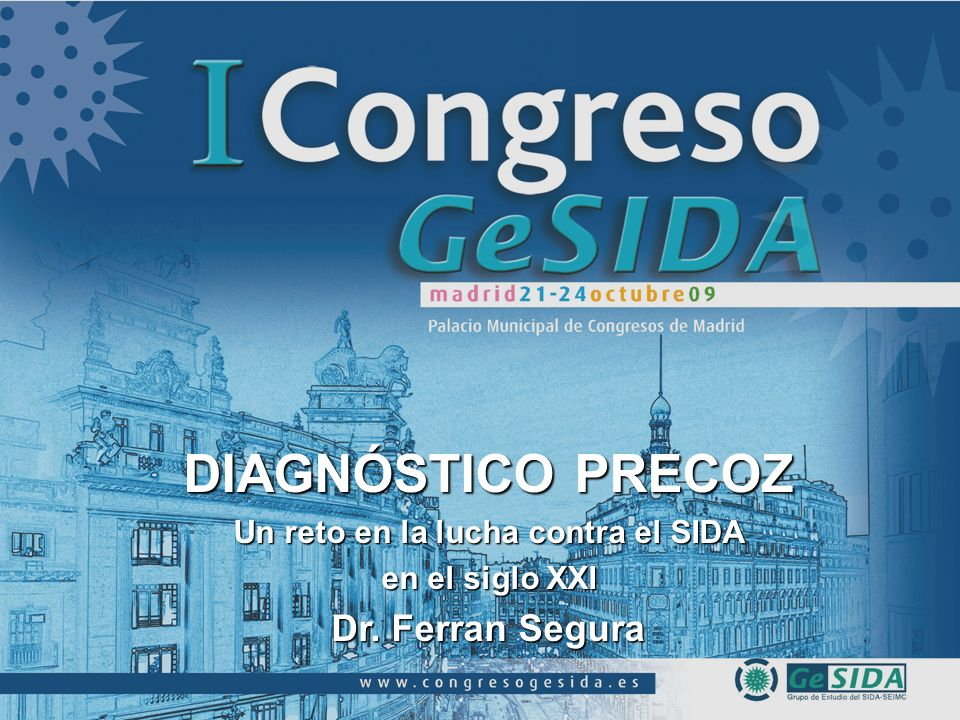 DIAGNÓSTICO PRECOZ Un reto en la lucha contra el SIDA en el siglo XXI Dr. Ferran Segura
