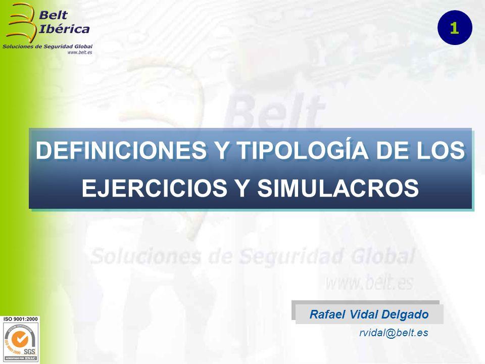 DEFINICIONES Y TIPOLOGÍA DE LOS EJERCICIOS Y SIMULACROS Rafael Vidal Delgado rvidal@belt.es 1