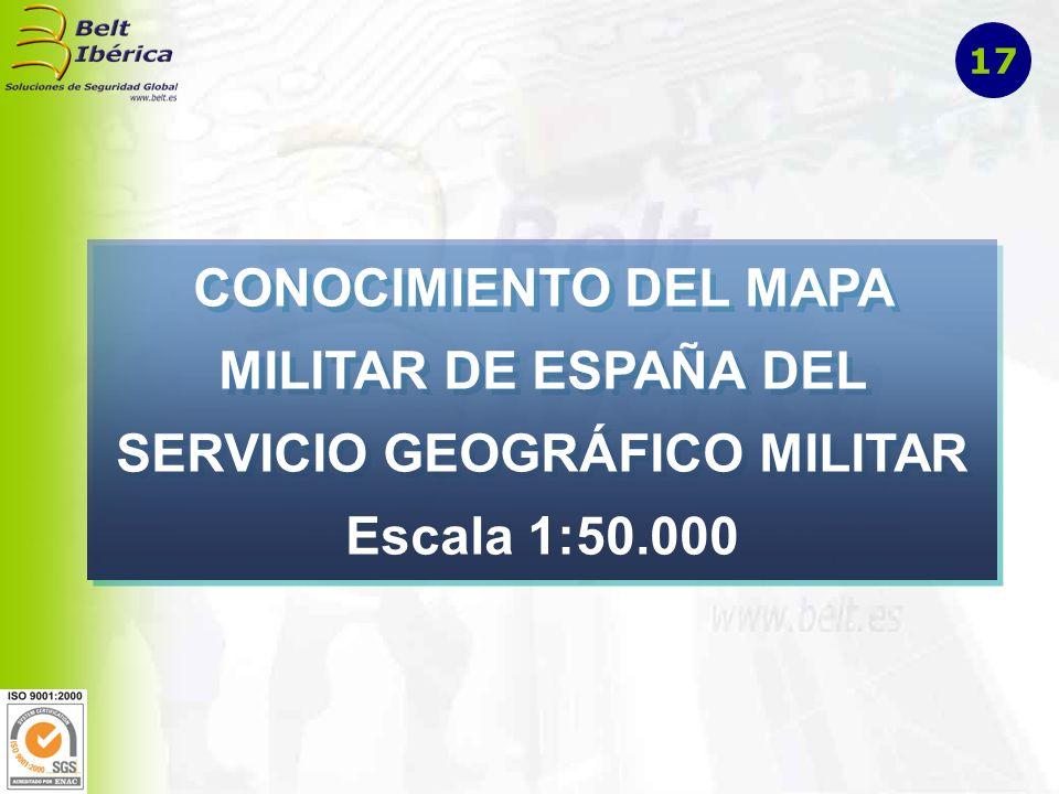 CONOCIMIENTO DEL MAPA MILITAR DE ESPAÑA DEL SERVICIO GEOGRÁFICO MILITAR Escala 1:50.000 17