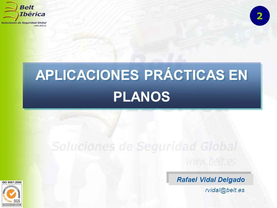 APLICACIONES PRÁCTICAS EN PLANOS Rafael Vidal Delgado rvidal@belt.es 2