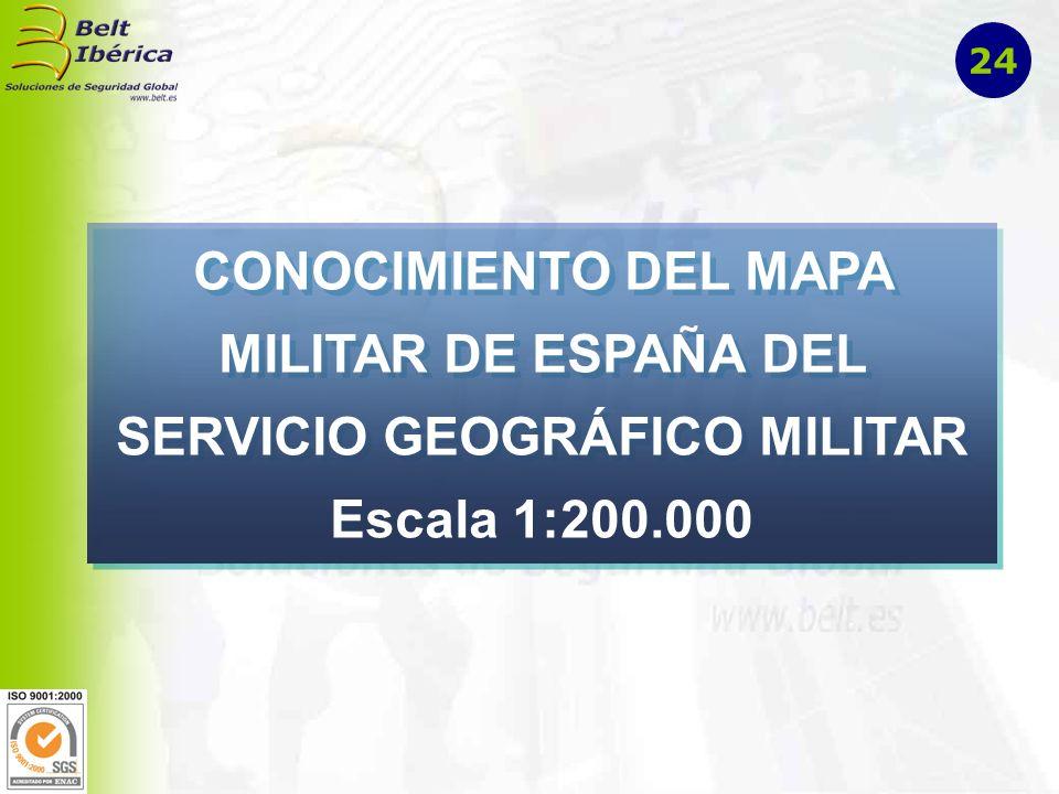 CONOCIMIENTO DEL MAPA MILITAR DE ESPAÑA DEL SERVICIO GEOGRÁFICO MILITAR Escala 1:200.000 24