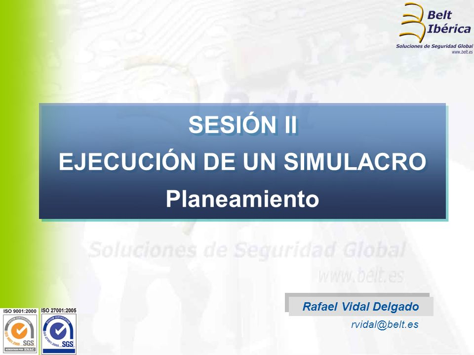 Rafael Vidal Delgado rvidal@belt.es SESIÓN II EJECUCIÓN DE UN SIMULACRO Planeamiento