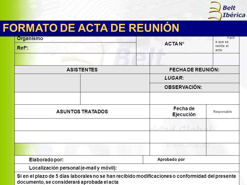 FORMATO DE ACTA DE REUNIÓN Organismo ACTA Nº Fech a que se remite el acta: Refª: ASISTENTESFECHA DE REUNIÓN: LUGAR: OBSERVACIÓN: ASUNTOS TRATADOS Fech