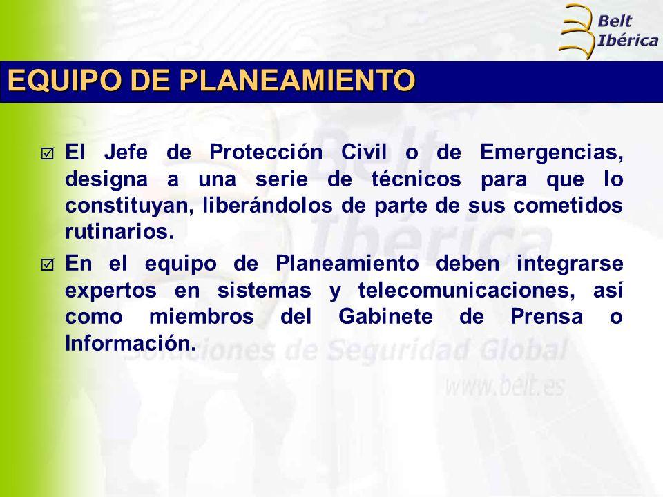 EQUIPO DE PLANEAMIENTO El Jefe de Protección Civil o de Emergencias, designa a una serie de técnicos para que lo constituyan, liberándolos de parte de