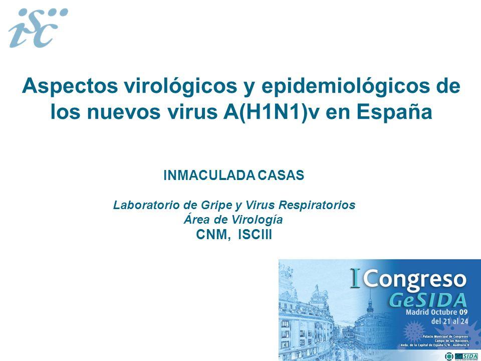 Aspectos virológicos y epidemiológicos de los nuevos virus A(H1N1)v en España INMACULADA CASAS Laboratorio de Gripe y Virus Respiratorios Área de Viro