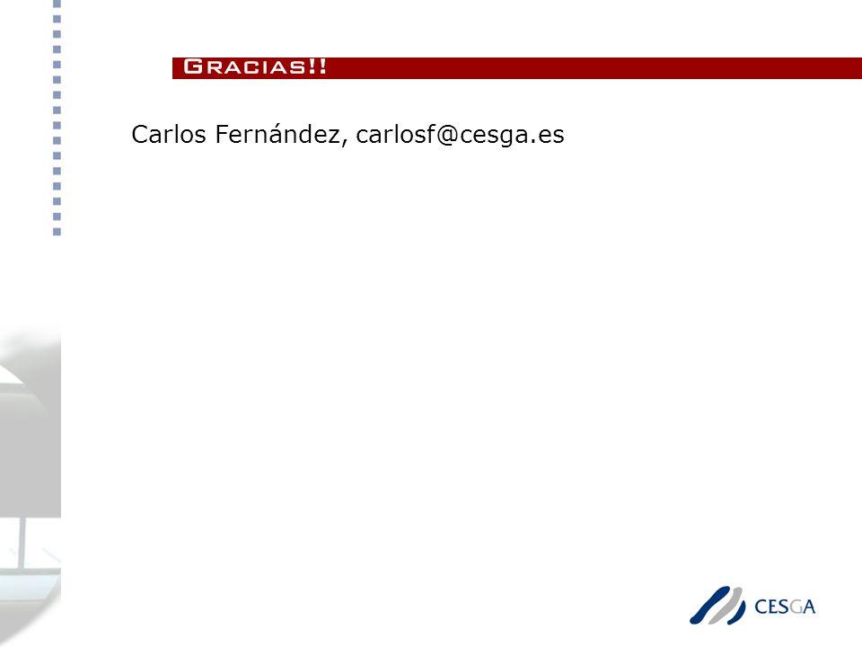 Carlos Fernández, carlosf@cesga.es Gracias!!