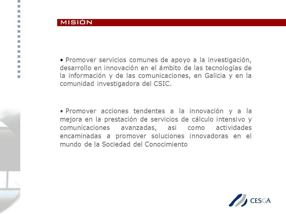 misión Promover servicios comunes de apoyo a la investigación, desarrollo en innovación en el ámbito de las tecnologías de la información y de las comunicaciones, en Galicia y en la comunidad investigadora del CSIC.