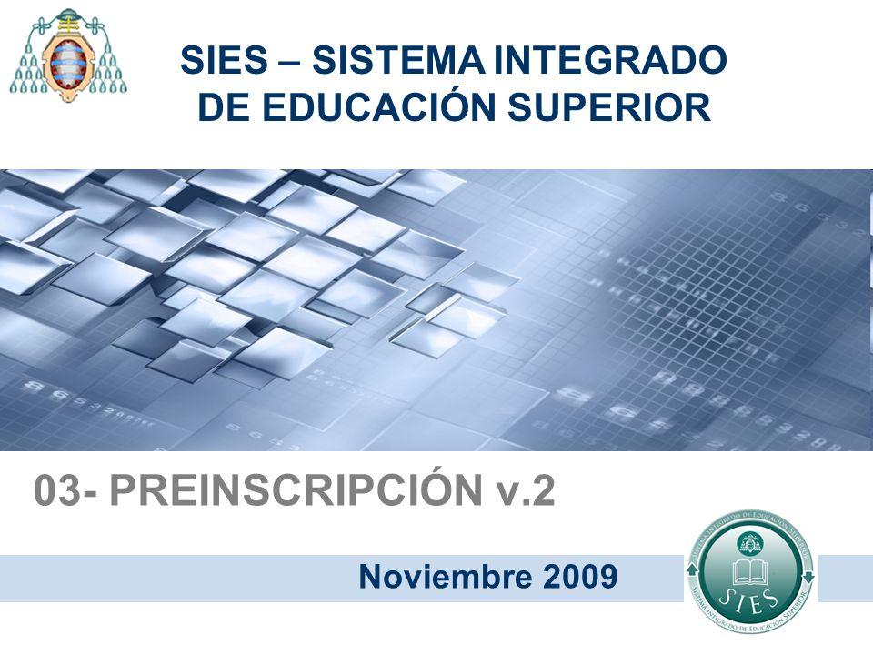 03- PREINSCRIPCIÓN v.2 Noviembre 2009 SIES – SISTEMA INTEGRADO DE EDUCACIÓN SUPERIOR