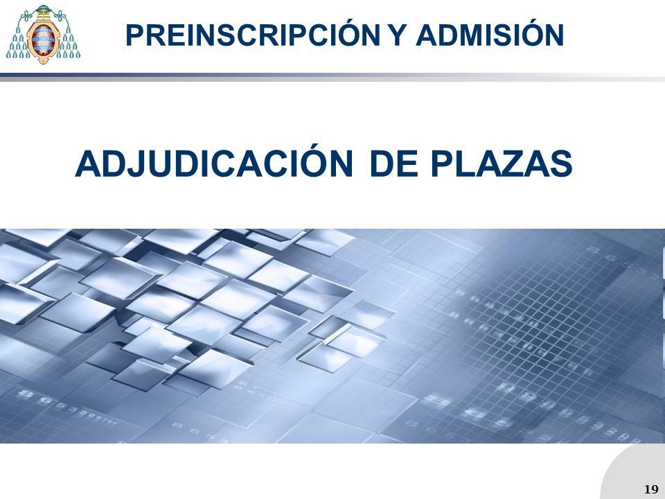PREINSCRIPCIÓN Y ADMISIÓN ADJUDICACIÓN DE PLAZAS 19