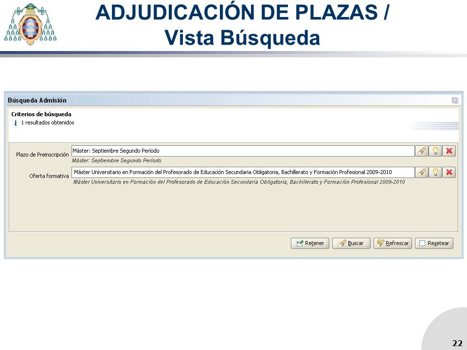 ADJUDICACIÓN DE PLAZAS / Vista Búsqueda 22