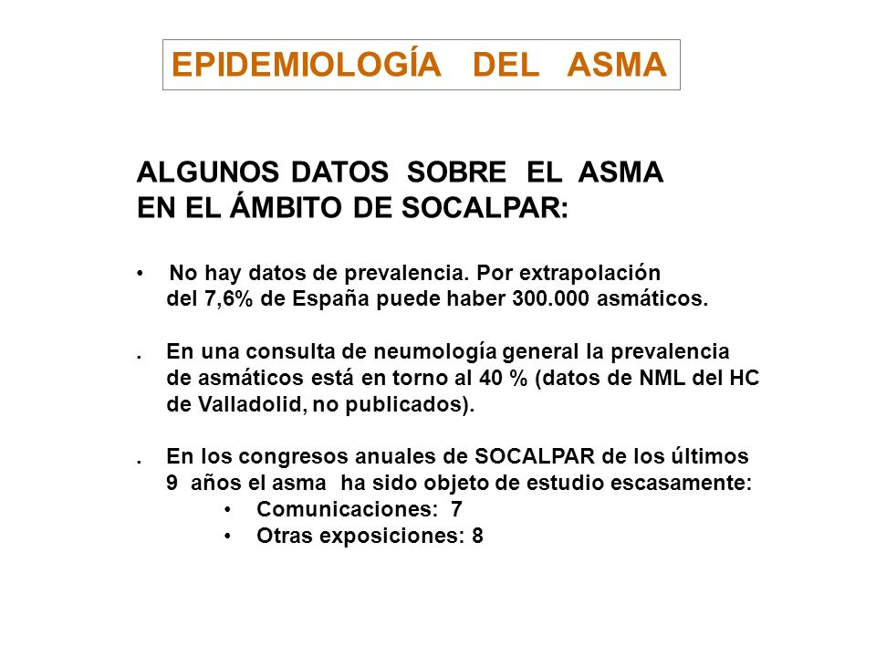 EPIDEMIOLOGÍA DEL ASMA ALGUNOS DATOS SOBRE EL ASMA EN EL ÁMBITO DE SOCALPAR: No hay datos de prevalencia. Por extrapolación del 7,6% de España puede h