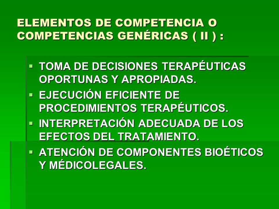 ELEMENTOS DE COMPETENCIA O COMPETENCIAS GENÉRICAS ( II ) : TOMA DE DECISIONES TERAPÉUTICAS OPORTUNAS Y APROPIADAS. TOMA DE DECISIONES TERAPÉUTICAS OPO