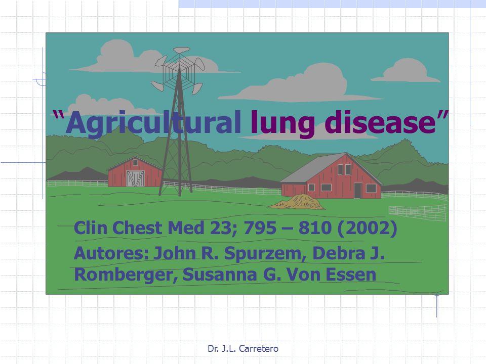 Dr. J.L. Carretero Agricultural lung disease Clin Chest Med 23; 795 – 810 (2002) Autores: John R. Spurzem, Debra J. Romberger, Susanna G. Von Essen