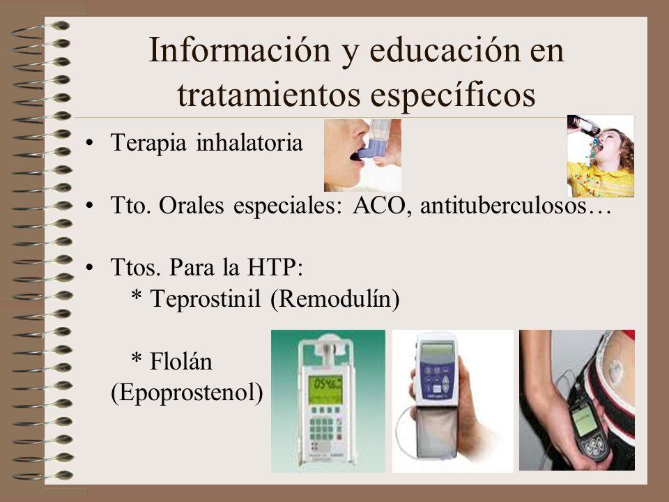 Información y educación en tratamientos específicos Terapia inhalatoria Tto. Orales especiales: ACO, antituberculosos… Ttos. Para la HTP: * Teprostini
