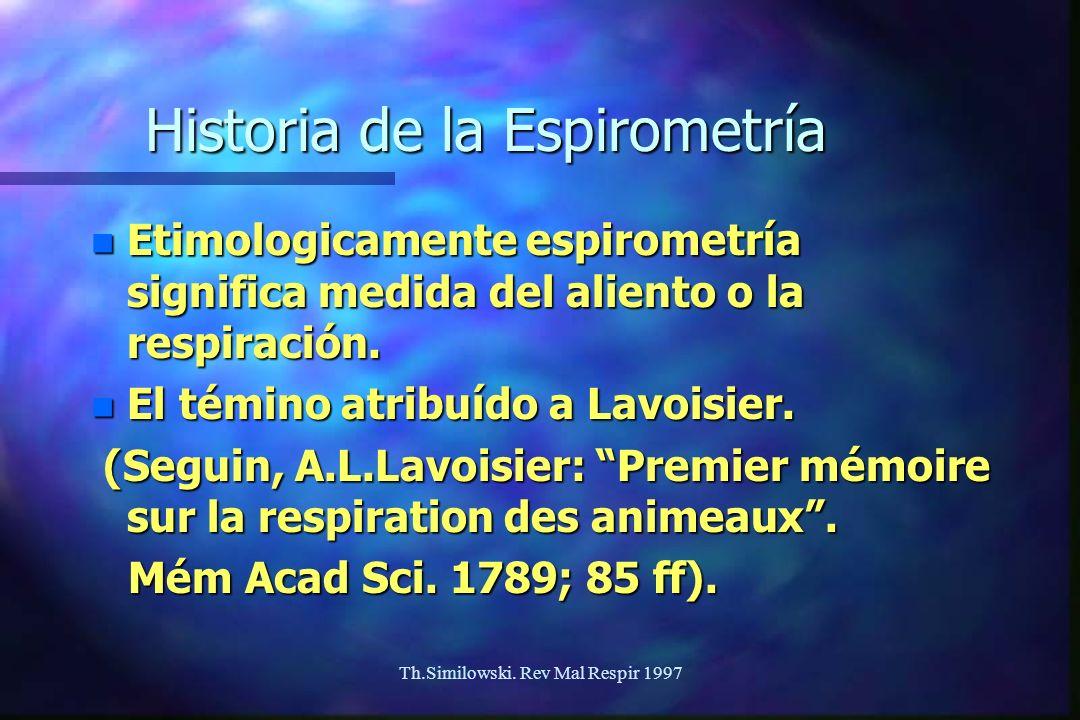 Th.Similowski. Rev Mal Respir 1997 Historia de la Espirometría n Etimologicamente espirometría significa medida del aliento o la respiración. n El tém