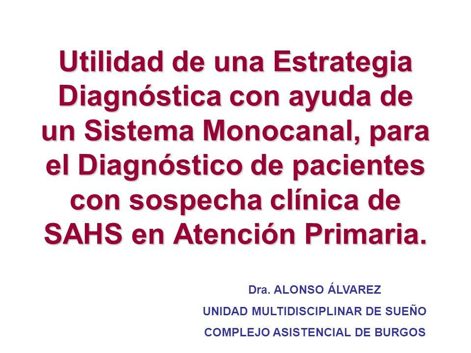 Utilidad de una Estrategia Diagnóstica con ayuda de un Sistema Monocanal, para el Diagnóstico de pacientes con sospecha clínica de SAHS en Atención Pr