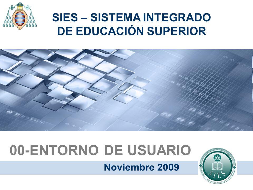 00-ENTORNO DE USUARIO Noviembre 2009 SIES – SISTEMA INTEGRADO DE EDUCACIÓN SUPERIOR