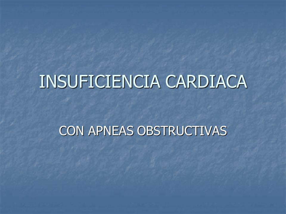 INSUFICIENCIA CARDIACA CON APNEAS OBSTRUCTIVAS