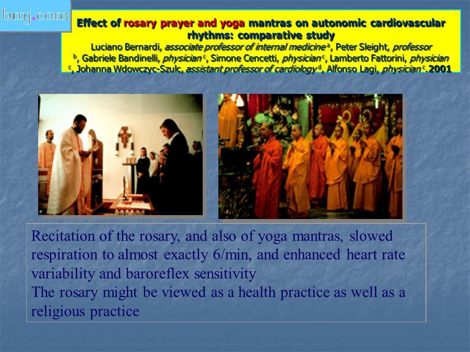 Effect of rosary prayer and yoga mantras on autonomic cardiovascular rhythms: comparative study Luciano Bernardi, associate professor of internal medi