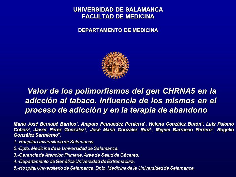 UNIVERSIDAD DE SALAMANCA FACULTAD DE MEDICINA DEPARTAMENTO DE MEDICINA Valor de los polimorfismos del gen CHRNA5 en la adicción al tabaco. Influencia