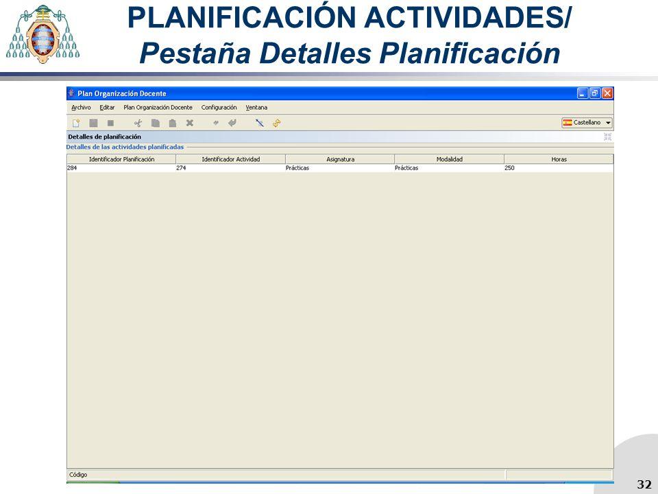 PLANIFICACIÓN ACTIVIDADES/ Pestaña Detalles Planificación 32