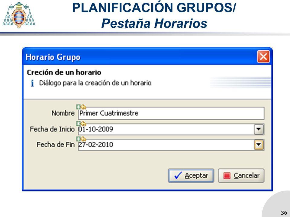 PLANIFICACIÓN GRUPOS/ Pestaña Horarios 36