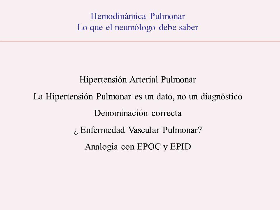Hemodinámica Pulmonar Lo que el neumólogo debe saber En otras enfermedades con idénticas lesiones histológicas ¿ Se podría conseguir la reversibilidad total, actuando en estadios precoces?