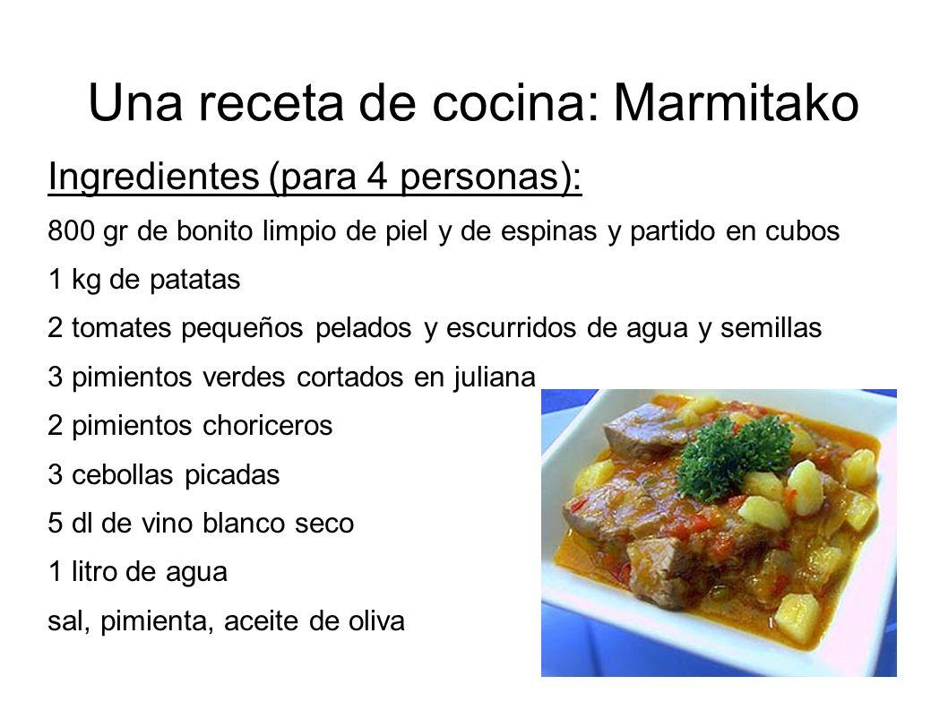 Una receta de cocina: Marmitako Ingredientes (para 4 personas): 800 gr de bonito limpio de piel y de espinas y partido en cubos 1 kg de patatas 2 toma