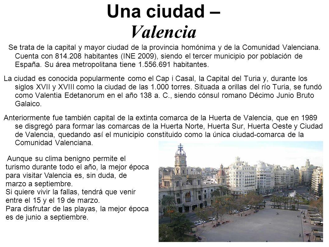 Una ciudad – Valencia Se trata de la capital y mayor ciudad de la provincia homónima y de la Comunidad Valenciana. Cuenta con 814.208 habitantes (INE
