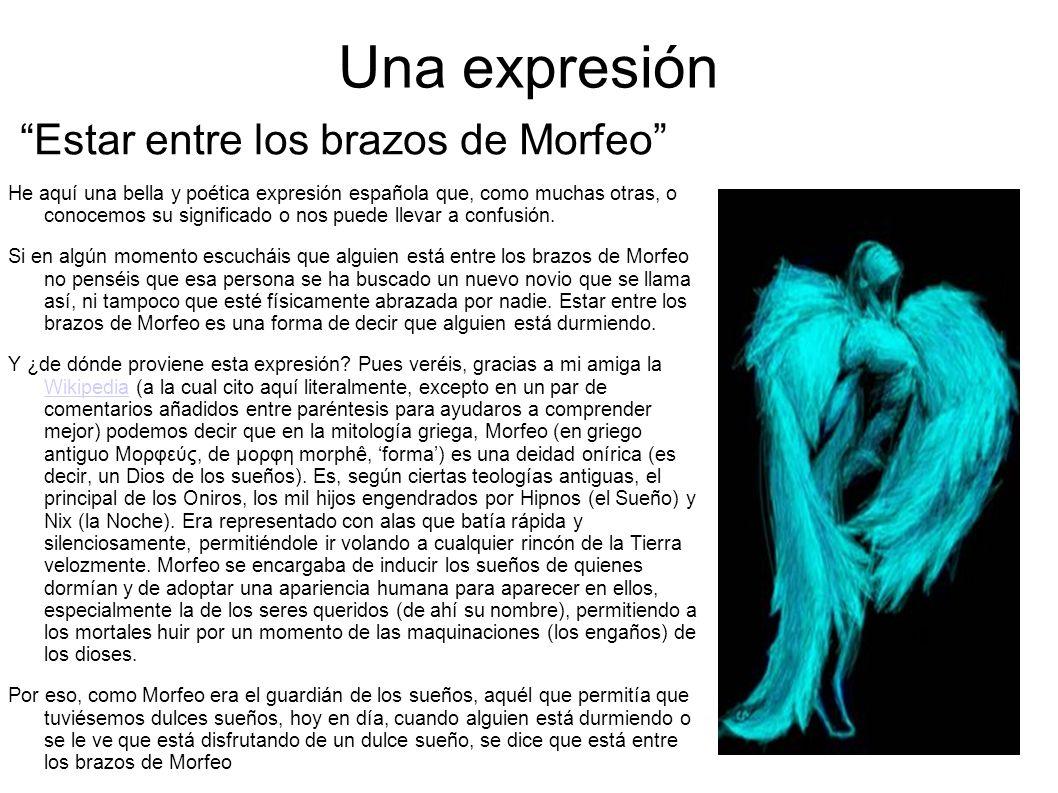 Una expresión Estar entre los brazos de Morfeo He aquí una bella y poética expresión española que, como muchas otras, o conocemos su significado o nos