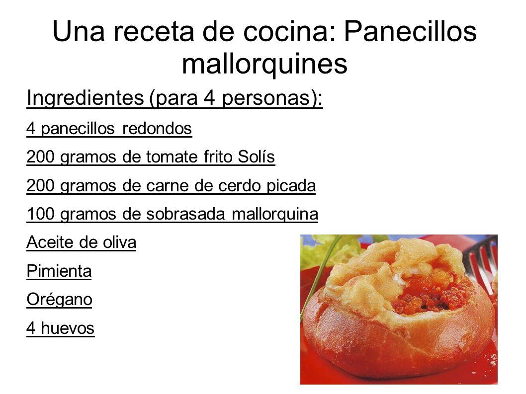 Una receta de cocina: Panecillos mallorquines Ingredientes (para 4 personas): 4 panecillos redondos 200 gramos de tomate frito Solís 200 gramos de car