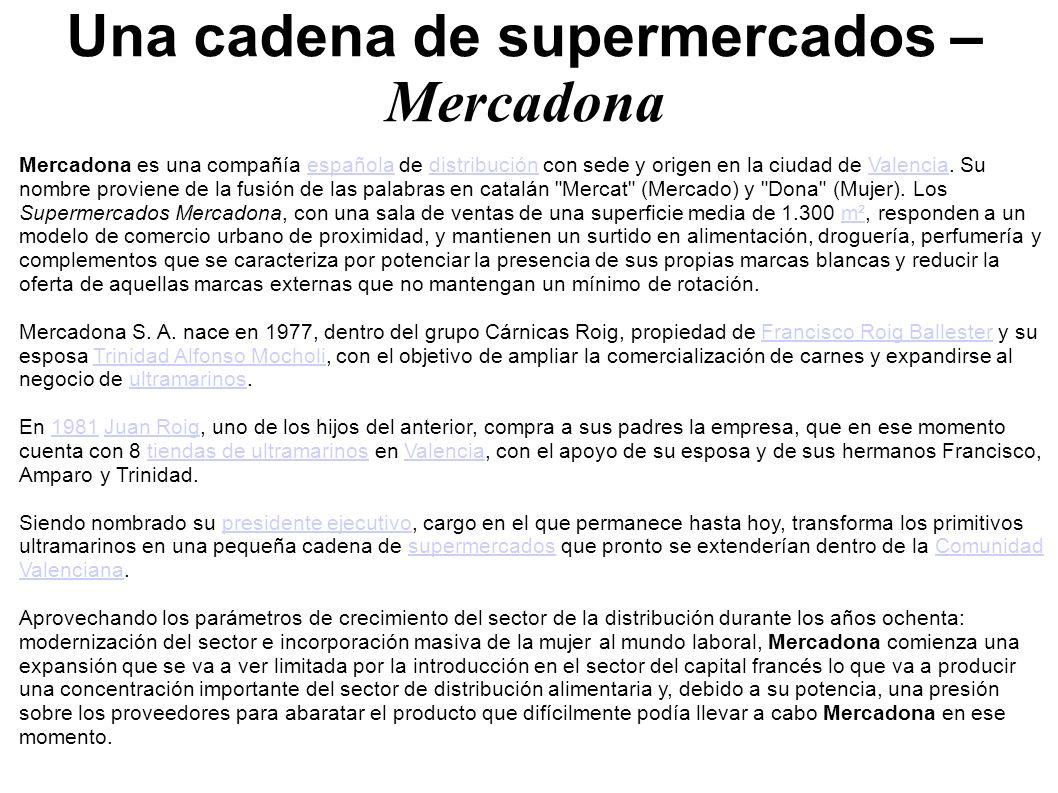 Una cadena de supermercados – Mercadona Mercadona es una compañía española de distribución con sede y origen en la ciudad de Valencia. Su nombre provi