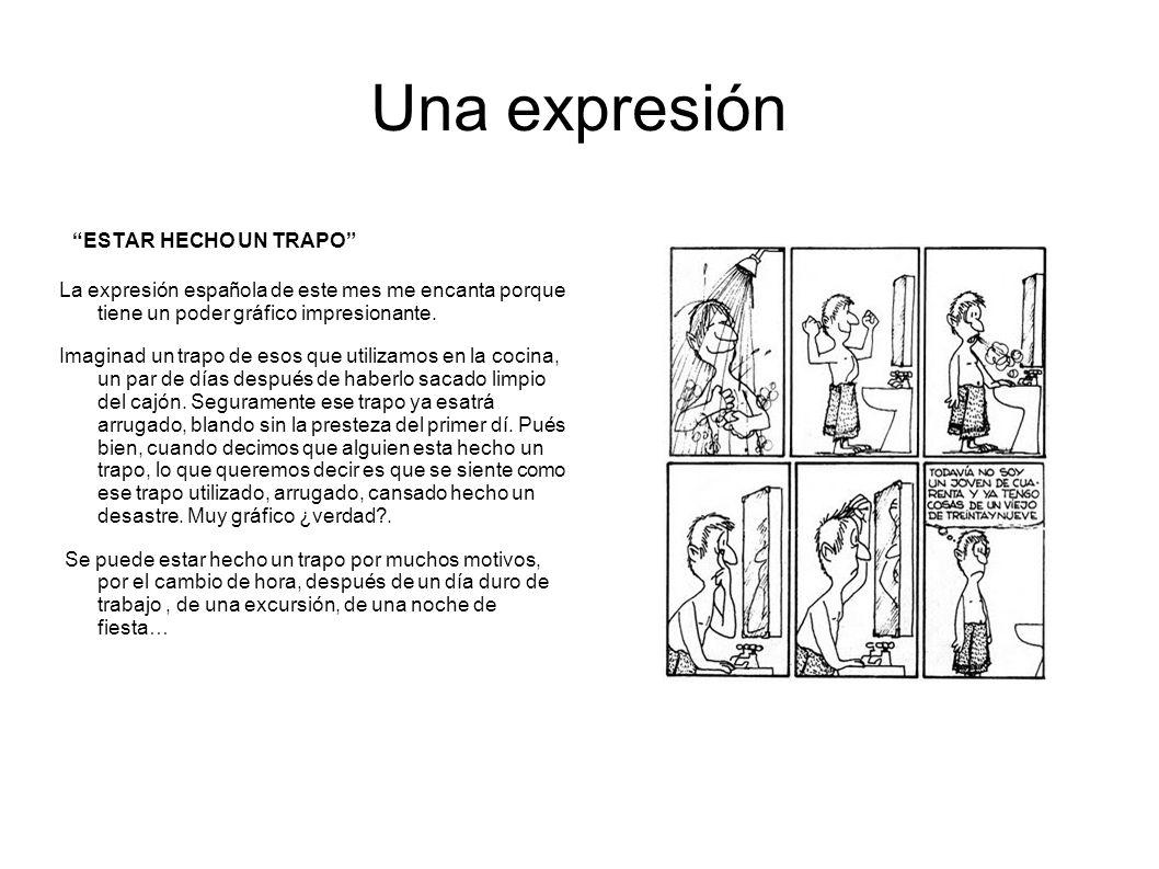 Una expresión ESTAR HECHO UN TRAPO La expresión española de este mes me encanta porque tiene un poder gráfico impresionante. Imaginad un trapo de esos