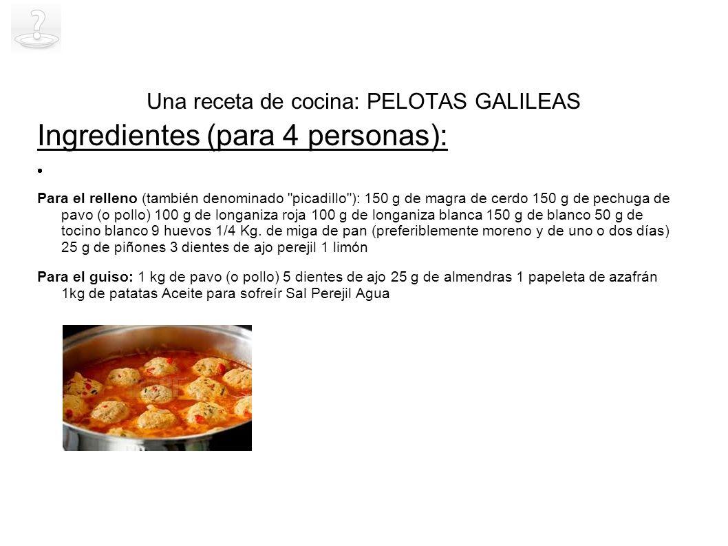 Una receta de cocina: PELOTAS GALILEAS Ingredientes (para 4 personas): Para el relleno (también denominado